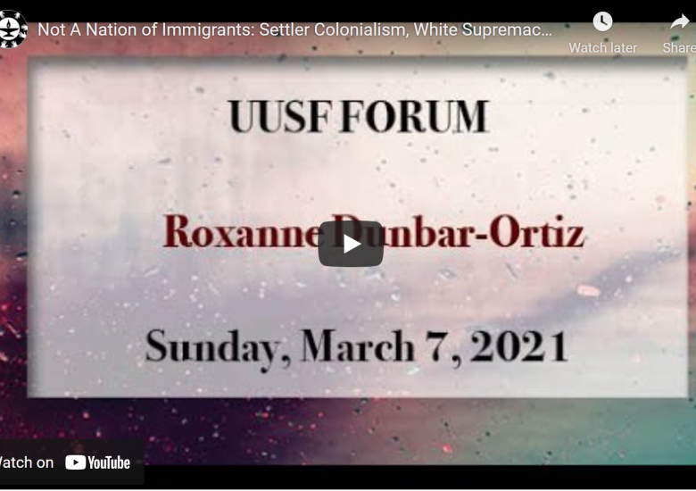 """Not A Nation of Immigrants: Settler Colonialism, White Supremacy, and a History of Erasure and Exclusion"" a new book by Elder Roxanne Dunbar-Ortiz"